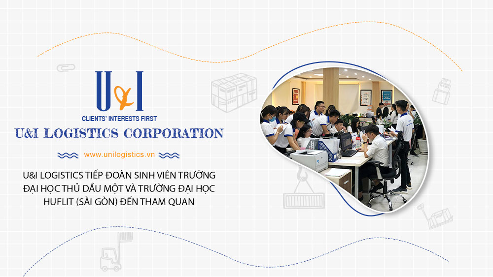 U&I LOGISTICS CORPORATION WELCOME GROUP OF STUDENTS OF THU DAU MOT UNIVERSITY AND HUFLIT (SAI GON) UNIVERSITY TO VISIT